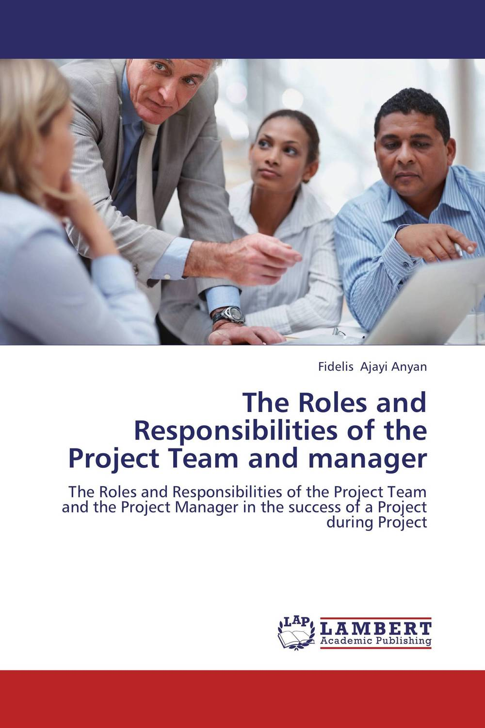 The Roles and Responsibilities of the Project Team and manager george eckes six sigma team dynamics the elusive key to project success