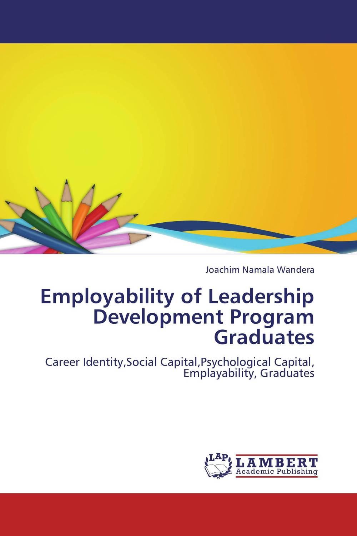 Employability of Leadership Development Program Graduates rethinking leadership development in schools