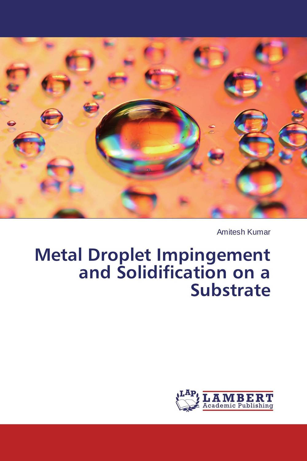 Metal Droplet Impingement and Solidification on a Substrate handbook of mathematical fluid dynamics 1