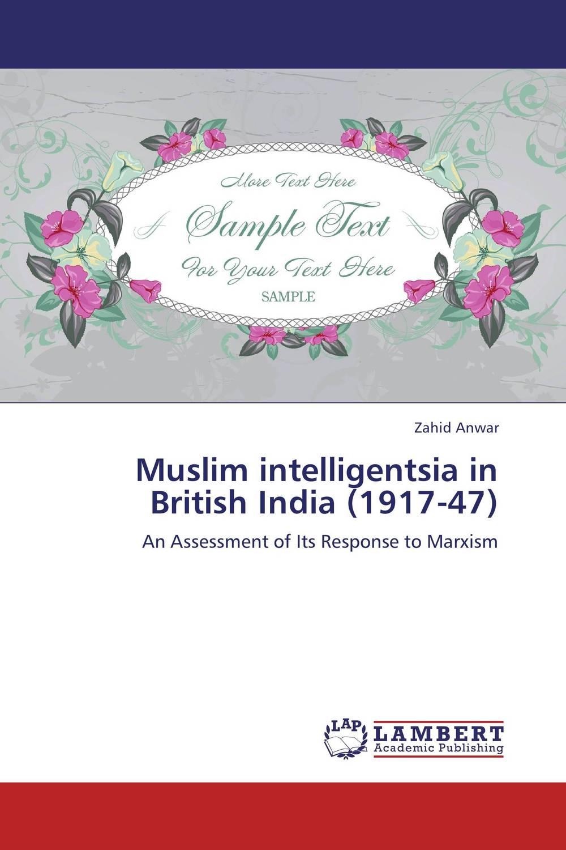 Muslim intelligentsia in British India (1917-47) marxism and darwinism