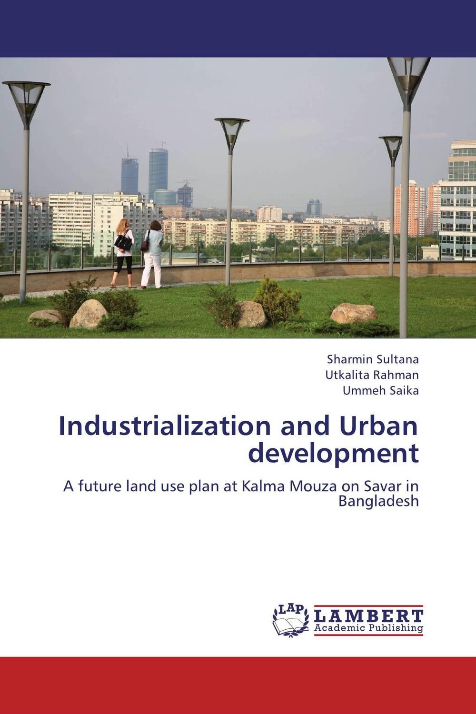 Industrialization and Urban development impact of urbanization and industrialization