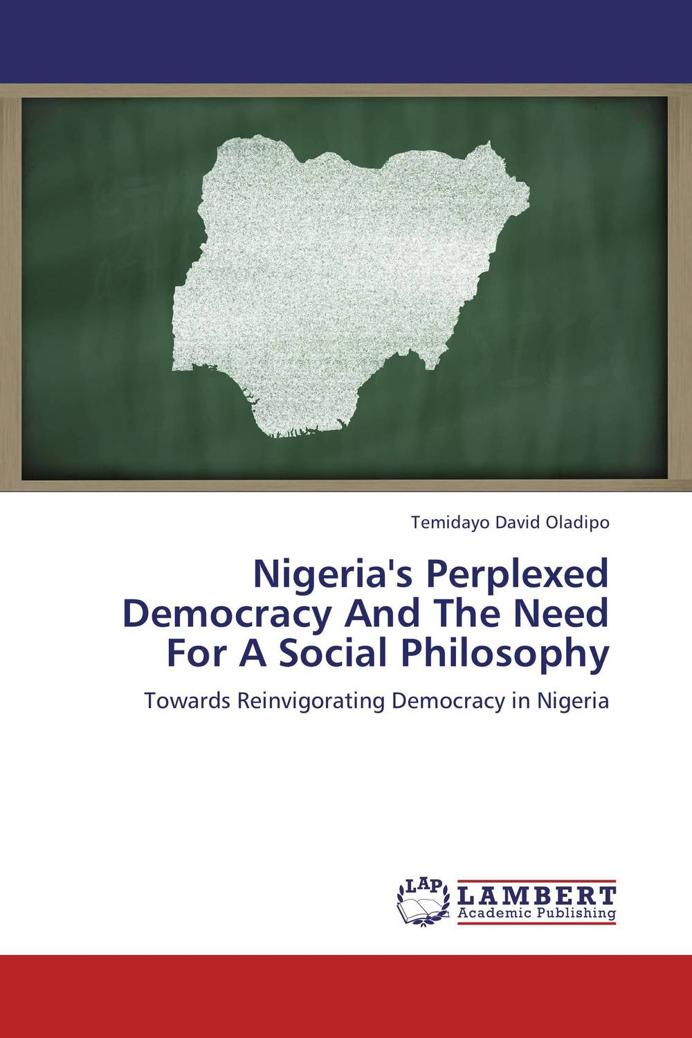 Nigeria's Perplexed Democracy And The Need For A Social Philosophy roadmap to nigerian democracy issues and challenges