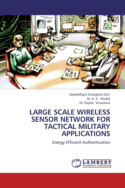 купить LARGE SCALE WIRELESS SENSOR NETWORK FOR TACTICAL MILITARY APPLICATIONS недорого