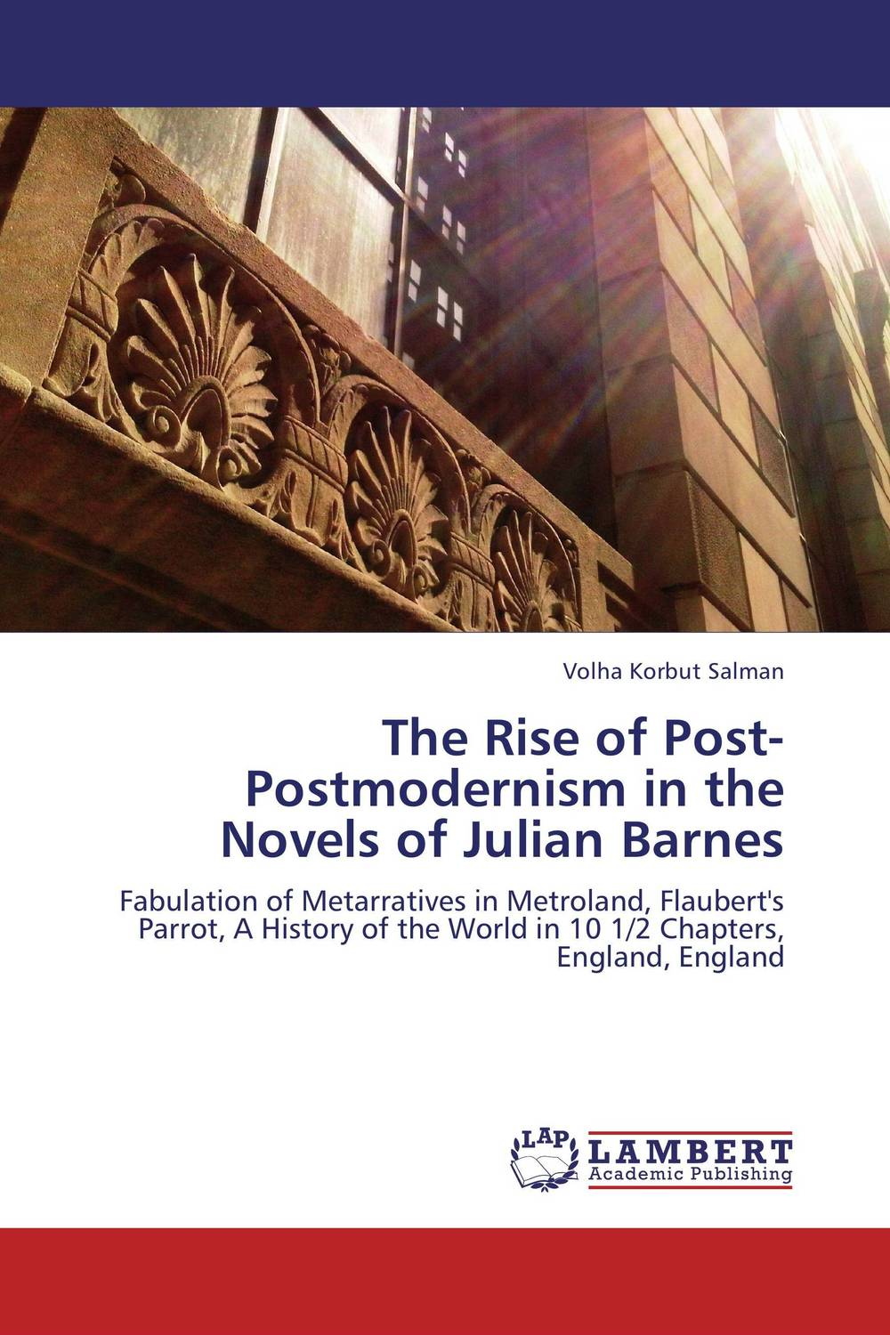 The Rise of Post-Postmodernism in the Novels of Julian Barnes sharma r the rise and fall of nations ten rules of change in the post crisis world
