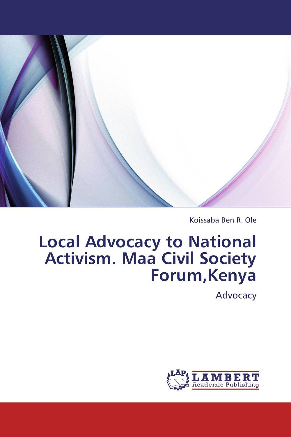 Local Advocacy to National Activism. Maa Civil Society Forum,Kenya voluntary associations in tsarist russia – science patriotism and civil society