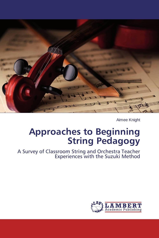 Approaches to Beginning String Pedagogy jane ouma alternative approaches to pedagogy