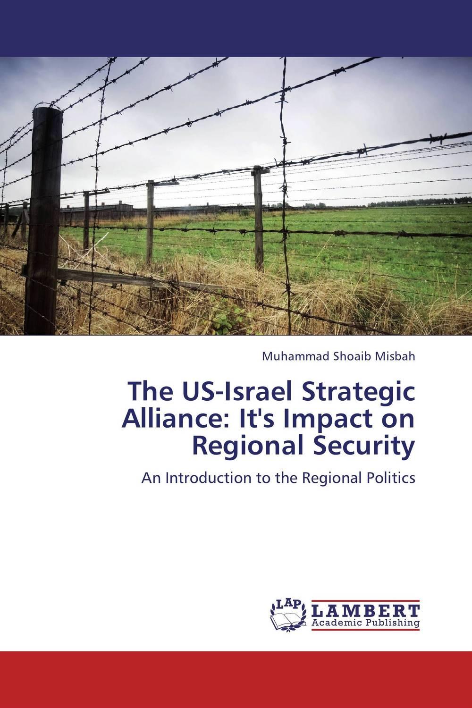 The US-Israel Strategic Alliance: It's Impact on Regional Security