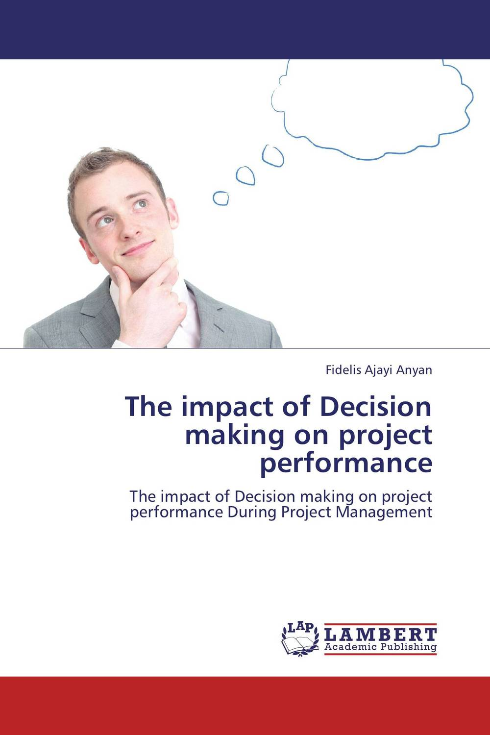 The impact of Decision making on project performance yuri raydugin project risk management essential methods for project teams and decision makers