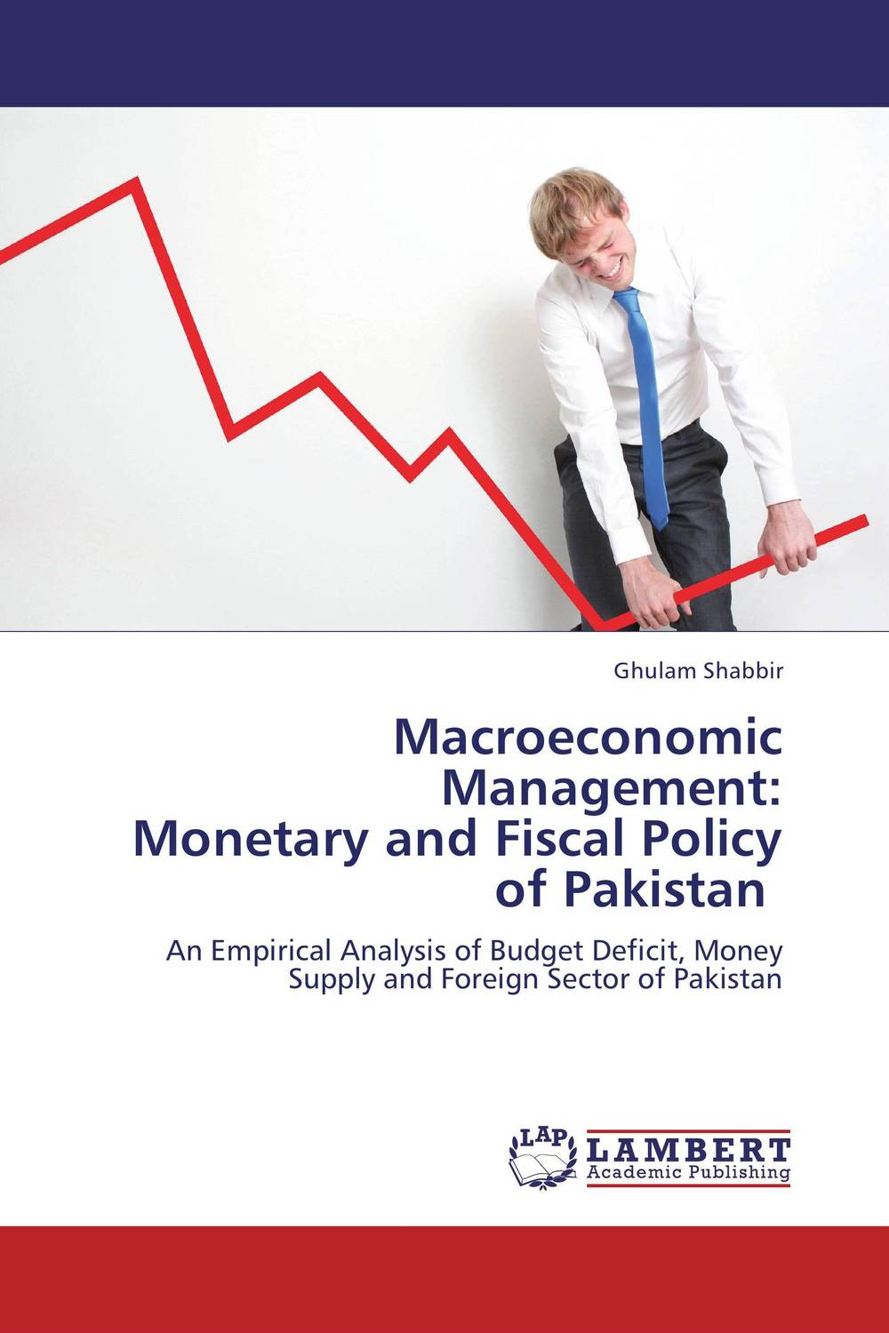 Macroeconomic Management:  Monetary and Fiscal Policy of Pakistan