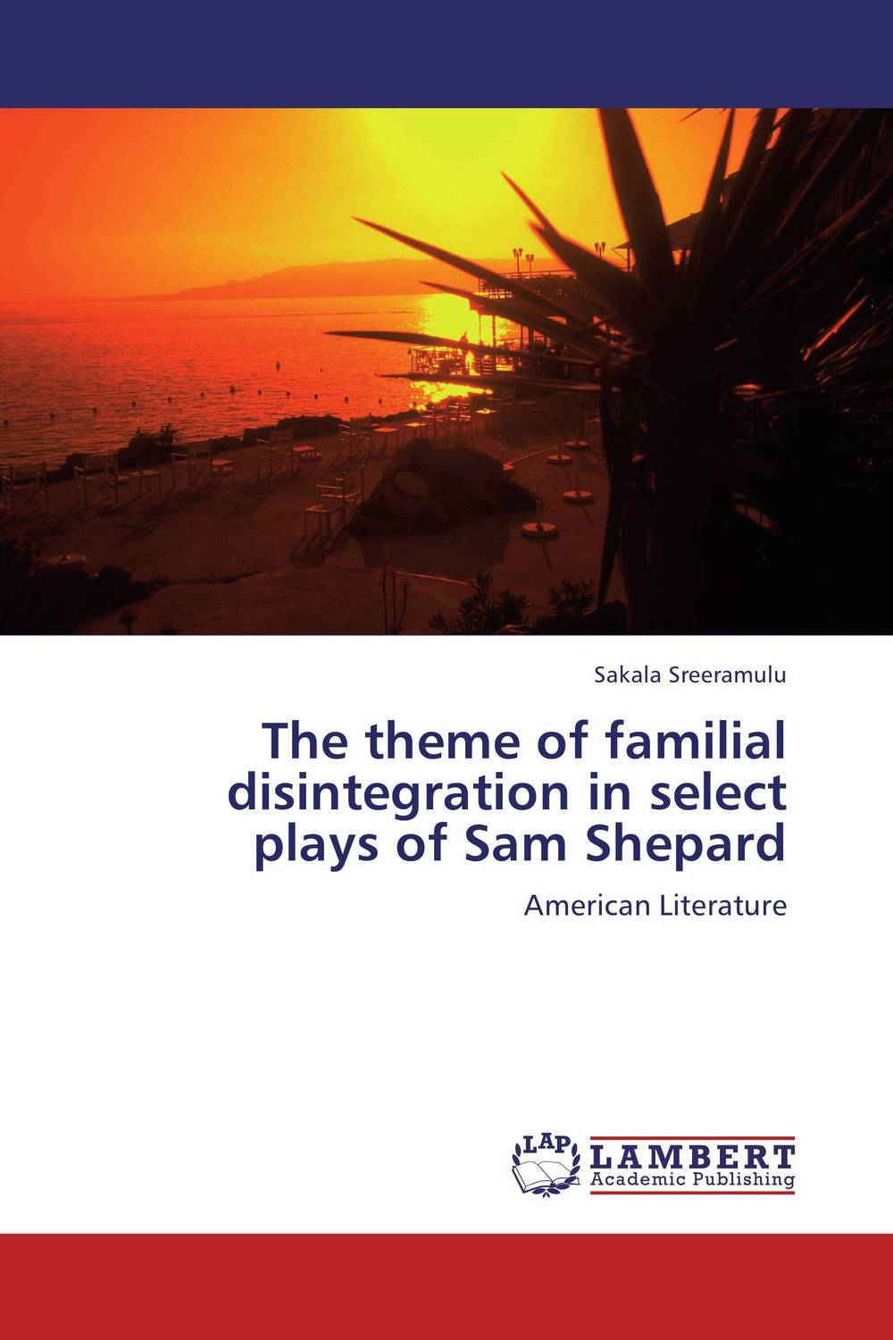 The theme of familial disintegration in select plays of Sam Shepard the importance of being earnest and other plays