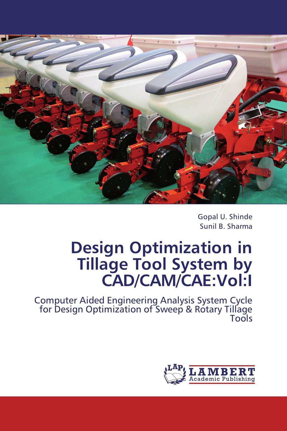 Design Optimization in Tillage Tool System by CAD/CAM/CAE:Vol:I tillage system in rice cultivation