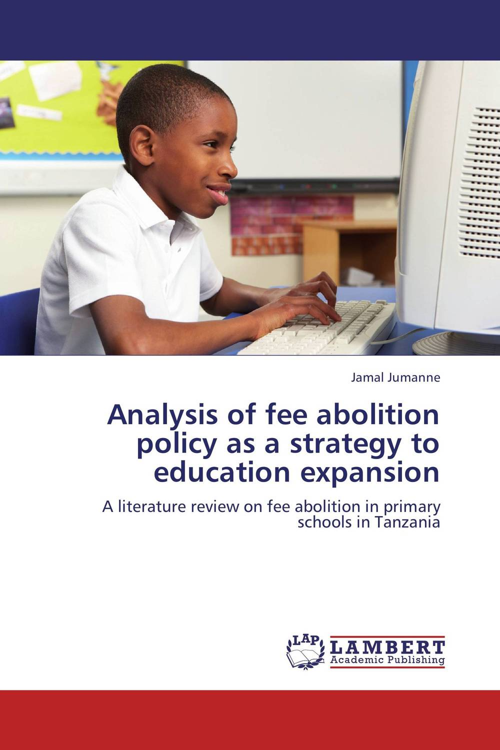 Analysis of fee abolition policy as a strategy to education expansion alice mapenzi kubo the abolition of school fees in africa