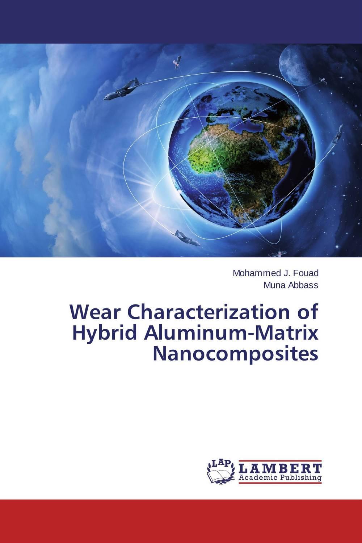 Wear Characterization of Hybrid Aluminum-Matrix Nanocomposites rakesh kumar khandal geetha seshadri and gunjan suri novel nanocomposites for optical applications