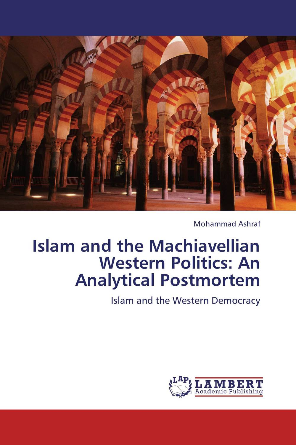 Islam and the Machiavellian Western Politics: An Analytical Postmortem the clash of civilizations
