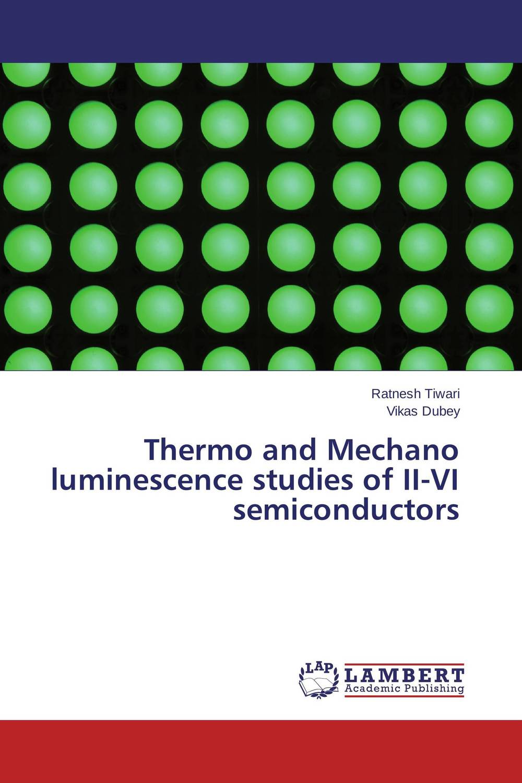 Thermo and Mechano luminescence studies of II-VI semiconductors rakesh kumar amrit pal singh and sangeeta obrai computational and solution studies of cu ii ions with podands