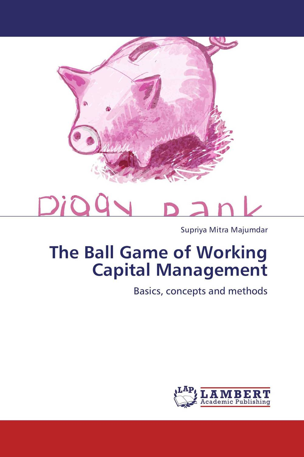 The Ball Game of Working Capital Management james sagner working capital management applications and case studies