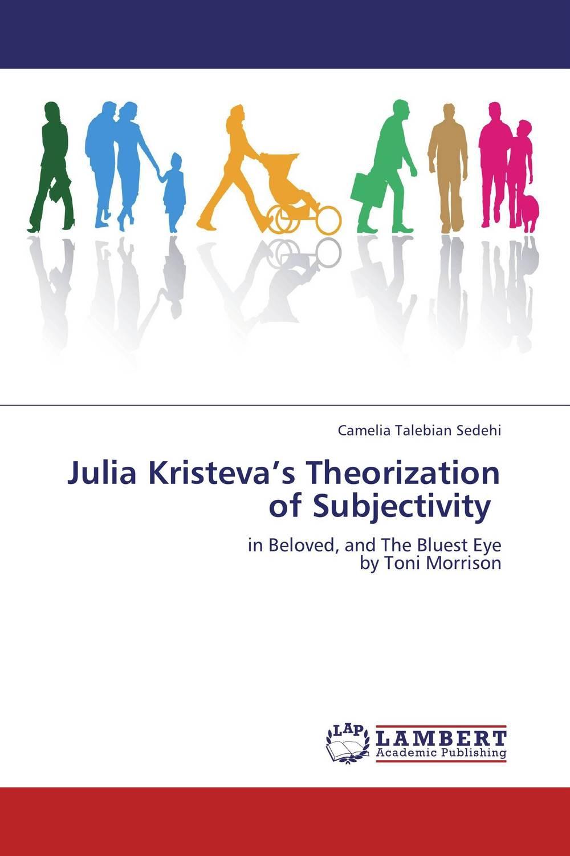 Julia Kristeva's Theorization of Subjectivity sense and sensibility