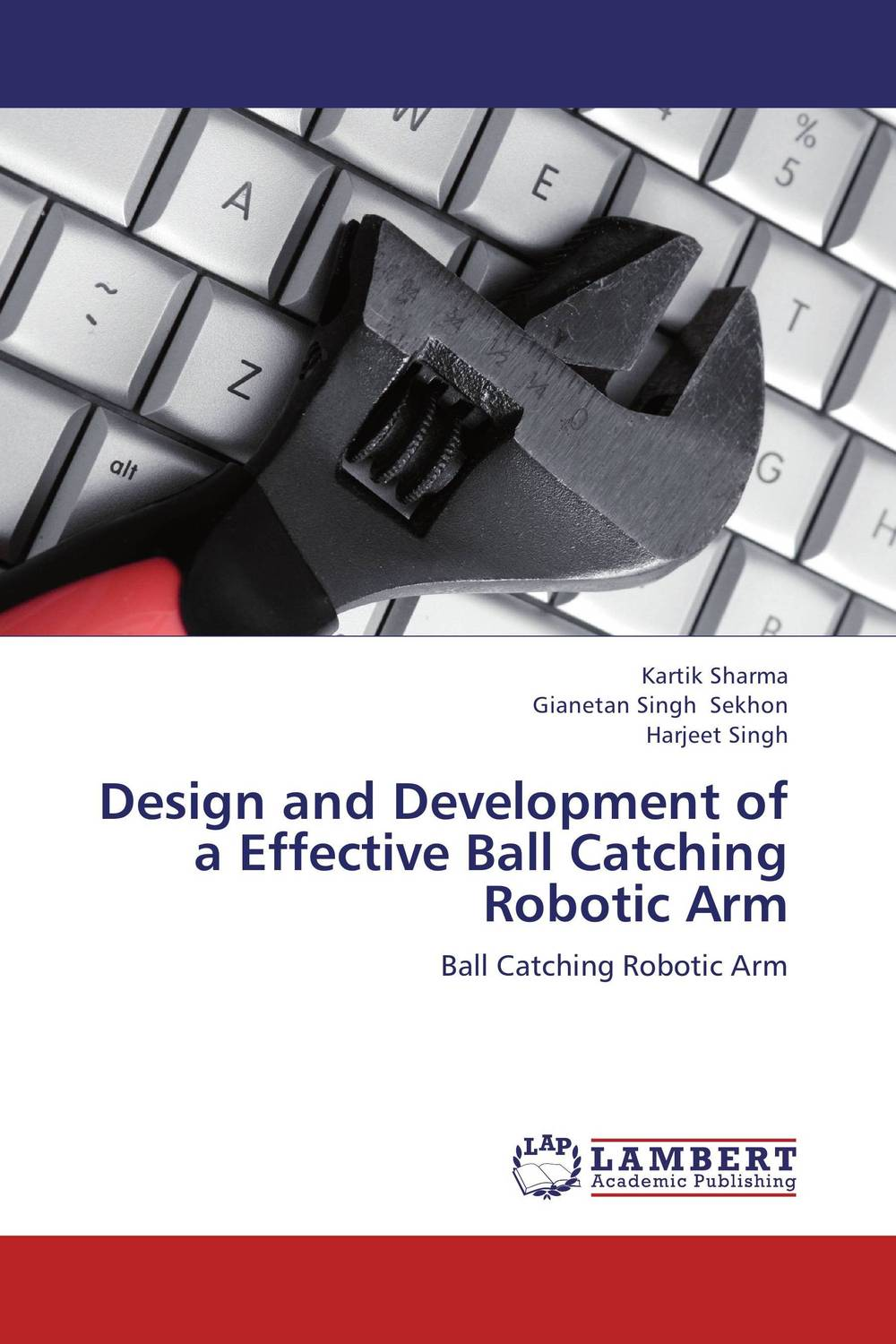 Design and Development of a Effective Ball Catching Robotic Arm jeremy depangher design and implementation of eight legged robotic transporter