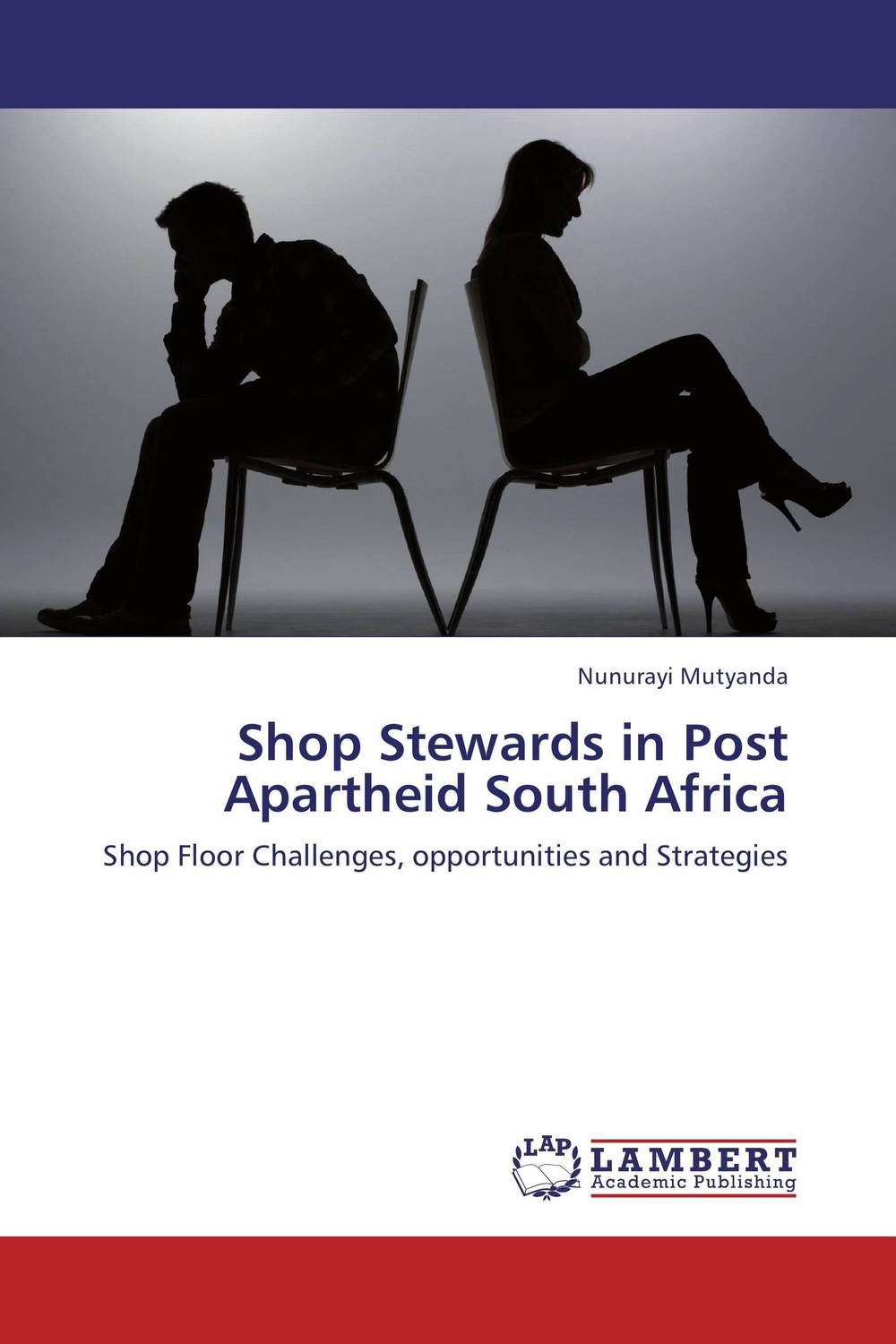 Shop Stewards in Post Apartheid South Africa happiness at the workplace