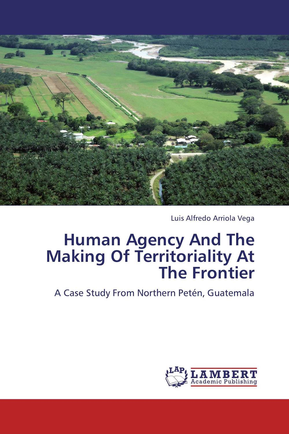 Human Agency And The Making Of Territoriality At The Frontier
