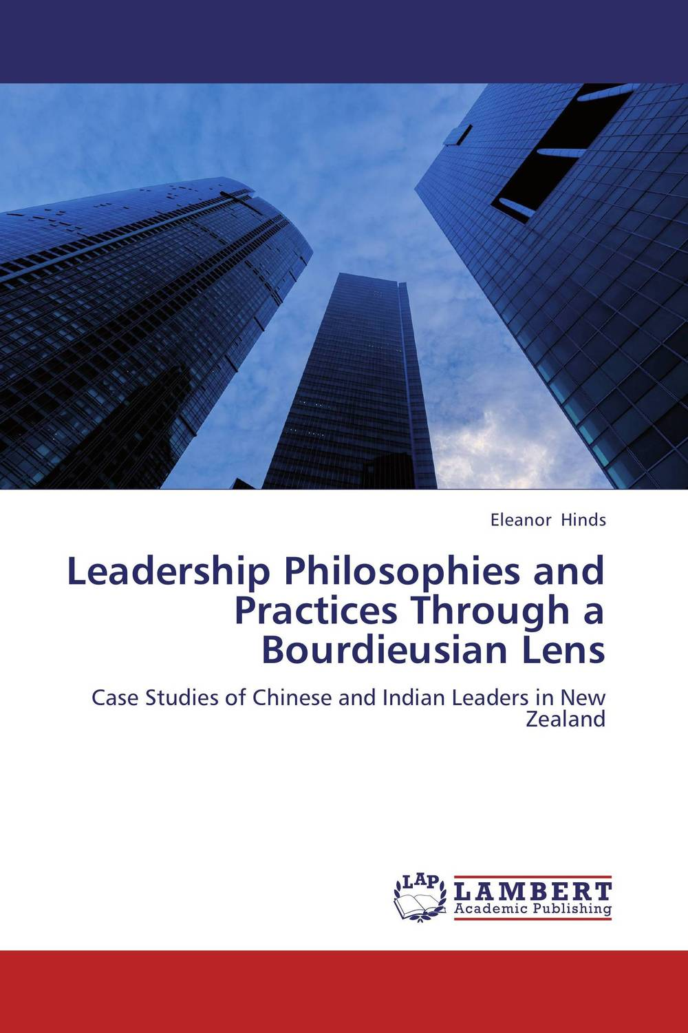 Leadership Philosophies and Practices Through a Bourdieusian Lens michael bunting extraordinary leadership in australia and new zealand the five practices that create great workplaces