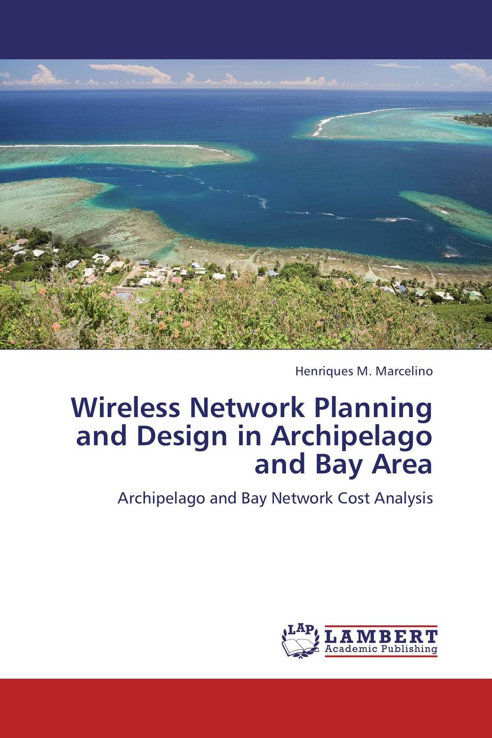 Wireless Network Planning and Design in Archipelago and Bay Area elias a doumith from network planning to traffic engineering in multi layer networks
