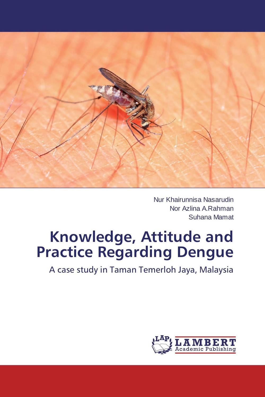 Knowledge, Attitude and Practice Regarding Dengue ripudaman singh sandeep kaur and bhupinder singh bhalla assessing the knowledge and attitude regarding health hazards