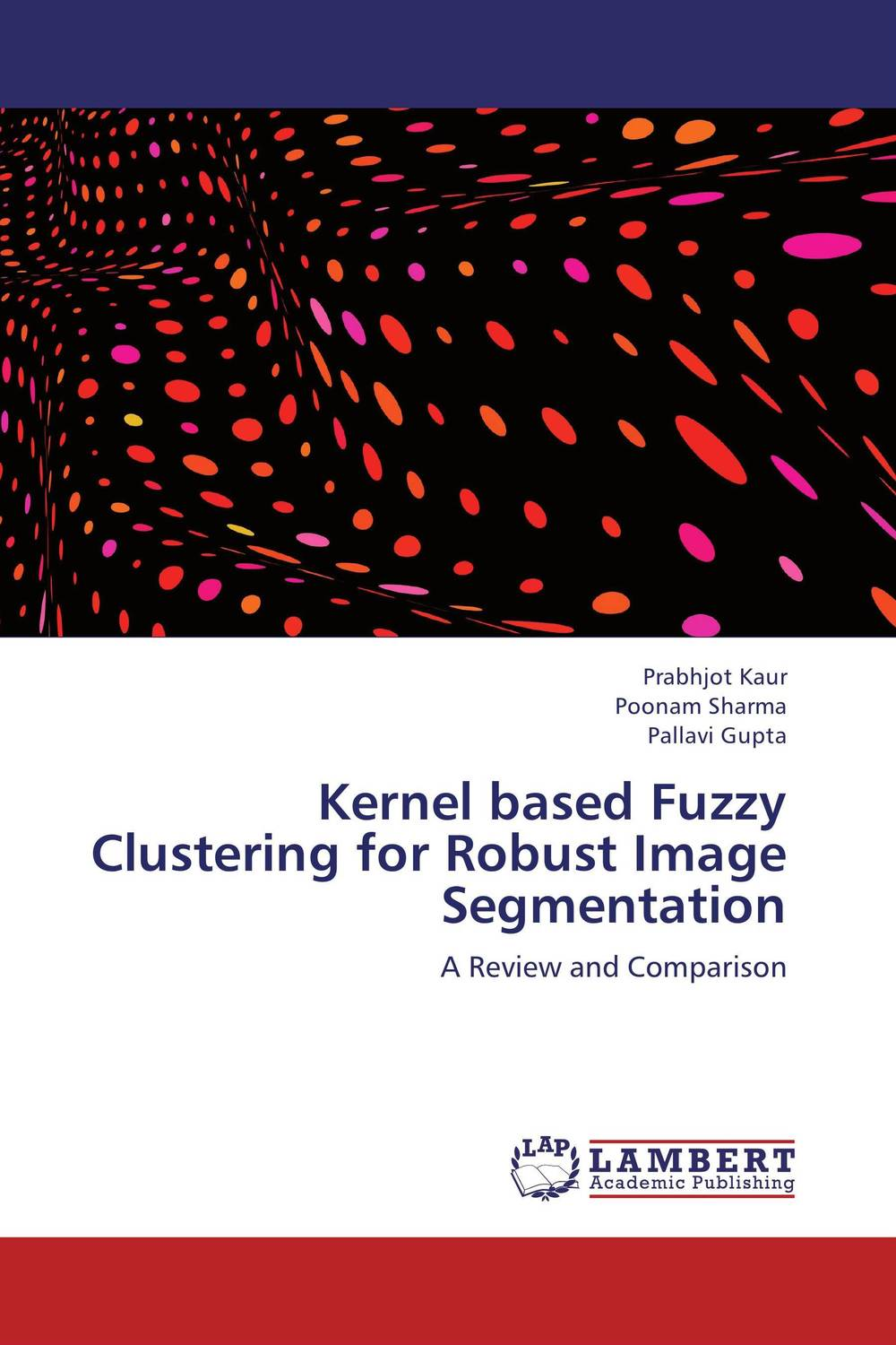 купить Kernel based Fuzzy Clustering for Robust Image Segmentation недорого