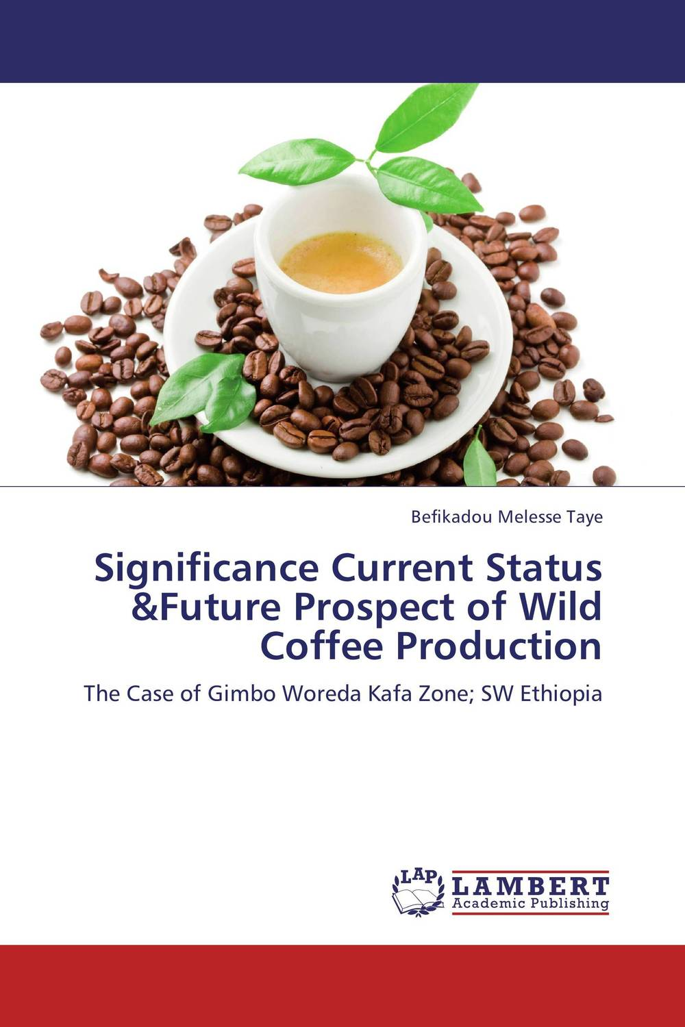 Significance Current Status &Future Prospect of Wild Coffee Production the story of coffee