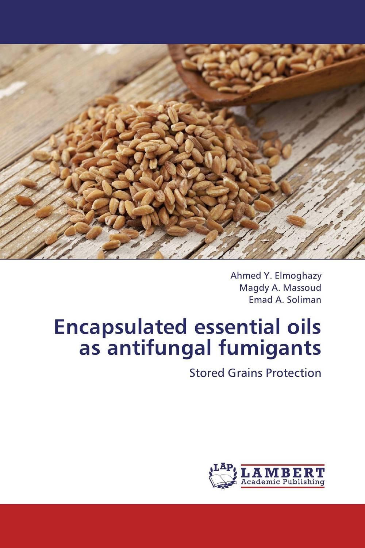 Encapsulated essential oils as antifungal fumigants riddhi patel and yogesh jasrai antifungal essential oils against plant fungal pathogens