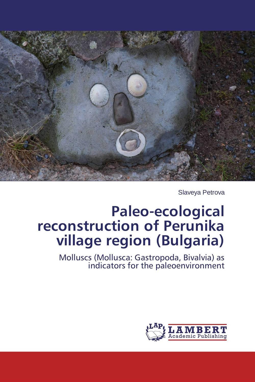 Paleo-ecological reconstruction of Perunika village region (Bulgaria) paleo ecological reconstruction of perunika village region bulgaria