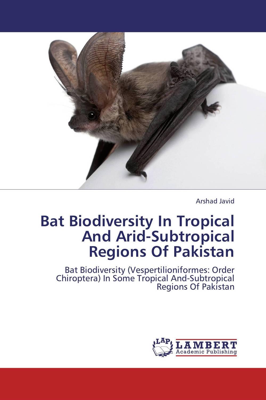 Bat Biodiversity In Tropical And Arid-Subtropical Regions Of Pakistan сергей соловьев история россии с древнейших времен том 6