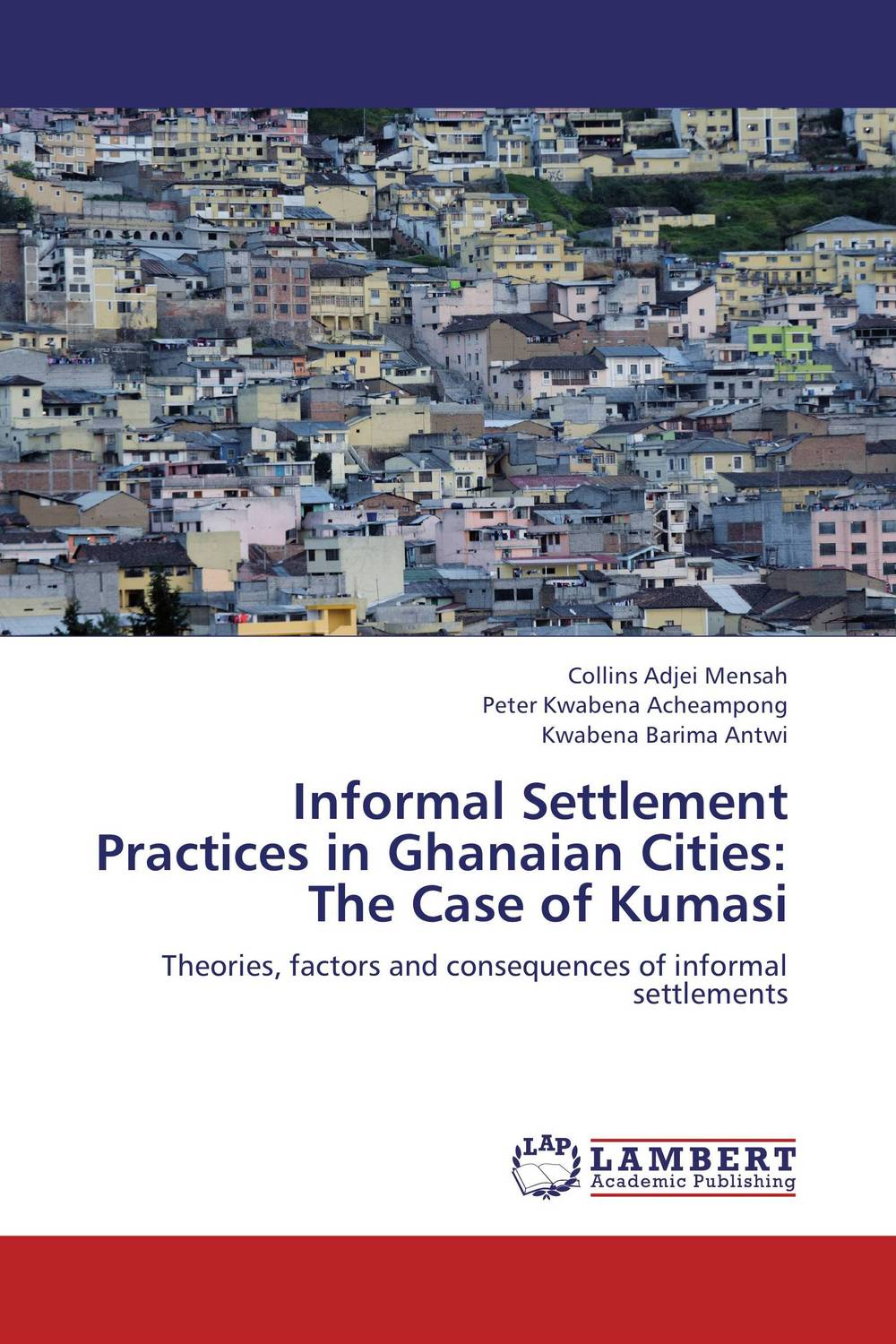 Informal Settlement Practices in Ghanaian Cities: The Case of Kumasi factors influencing the growth of informal rental housing in swaziland