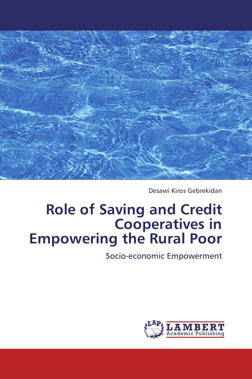 Role of Saving and Credit Cooperatives in Empowering the Rural Poor the role of cooperatives in community development