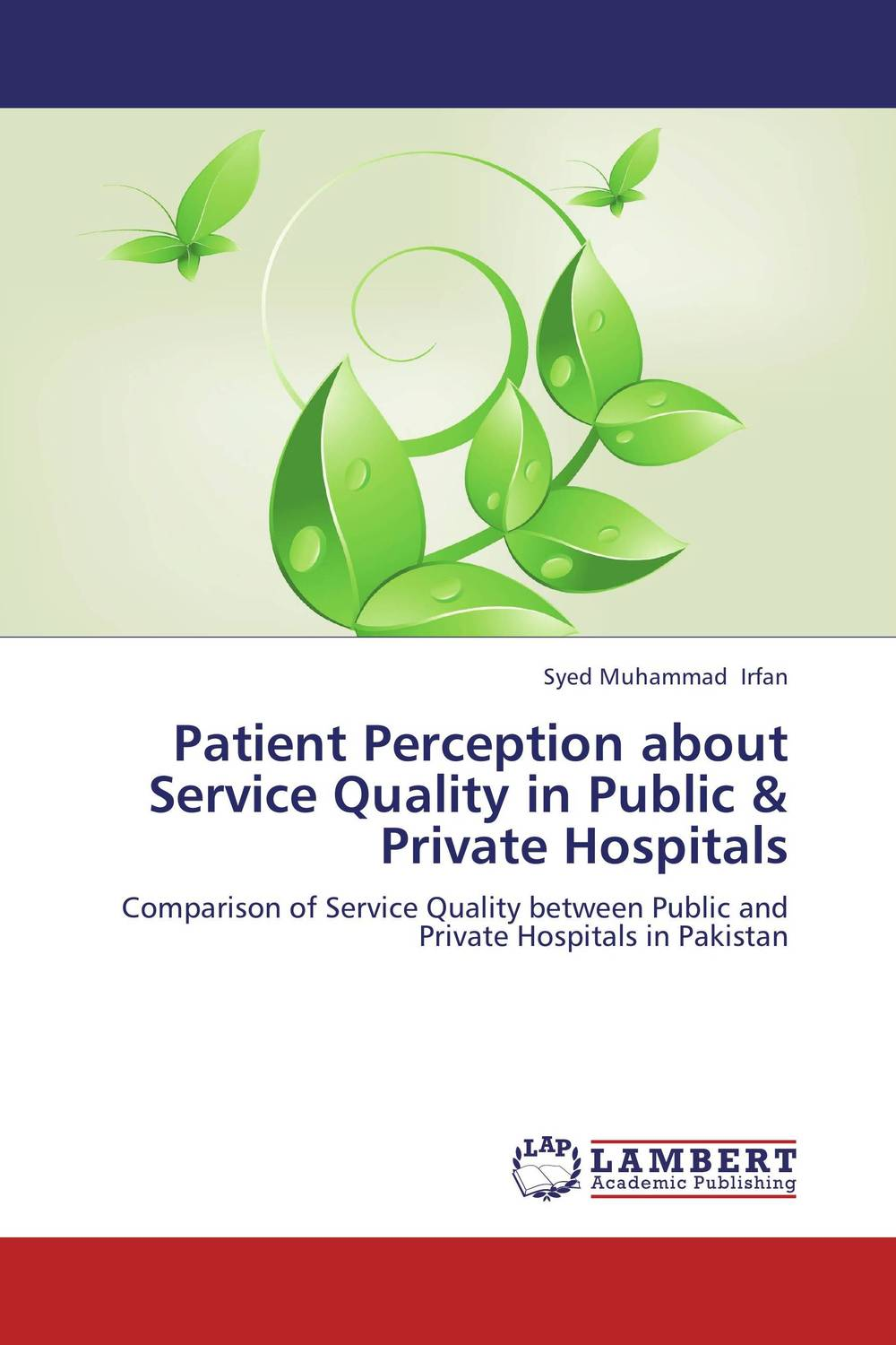 Patient Perception about Service Quality in Public & Private Hospitals a comparative study of public and private healthcare services