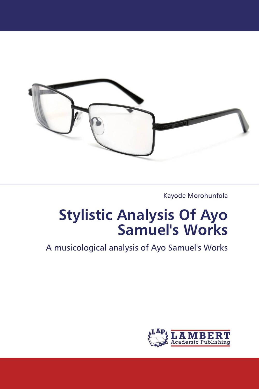Stylistic Analysis Of Ayo Samuel's Works