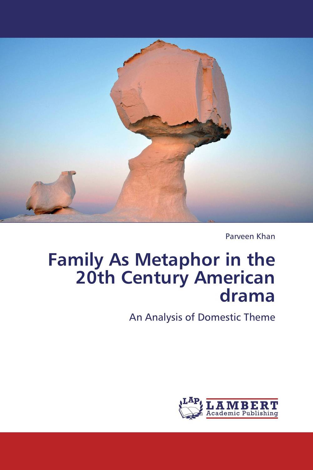 Family As Metaphor in the 20th Century American drama the theme of familial disintegration in select plays of sam shepard