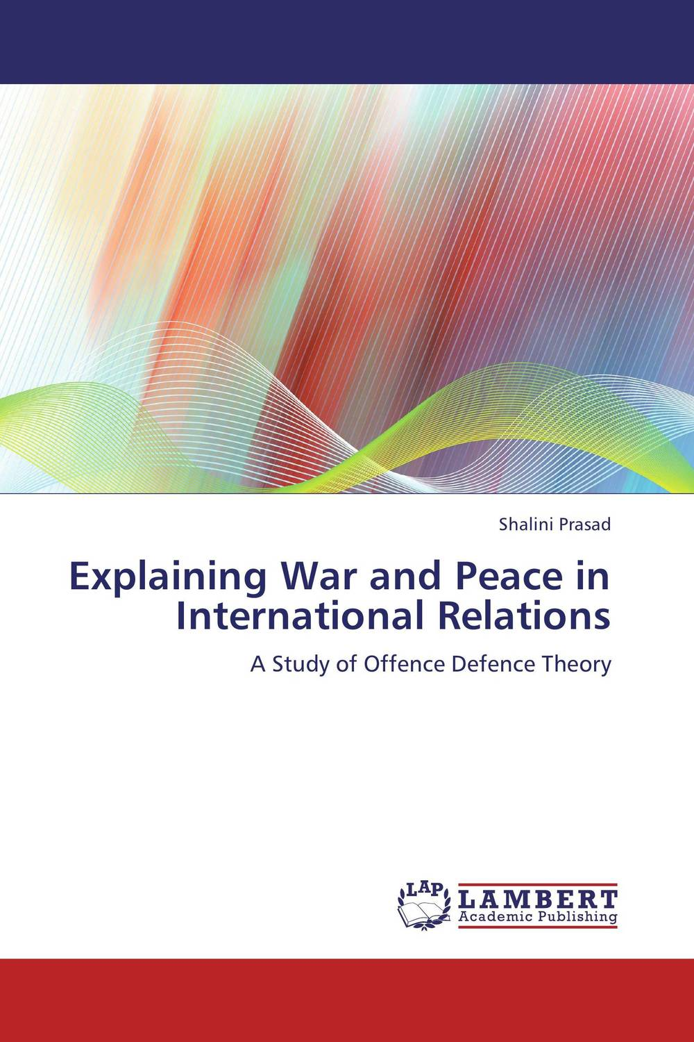 Explaining War and Peace in International Relations