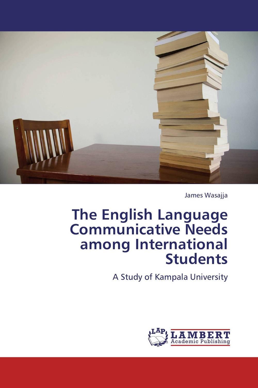 The English Language Communicative Needs among International Students james wasajja the english language communicative needs among international students
