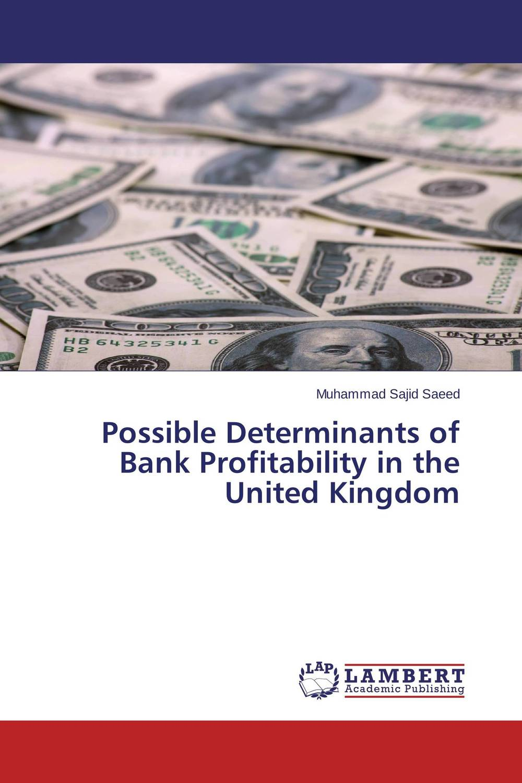 Possible Determinants of Bank Profitability in the United Kingdom muhammad sajid saeed possible determinants of bank profitability in the united kingdom