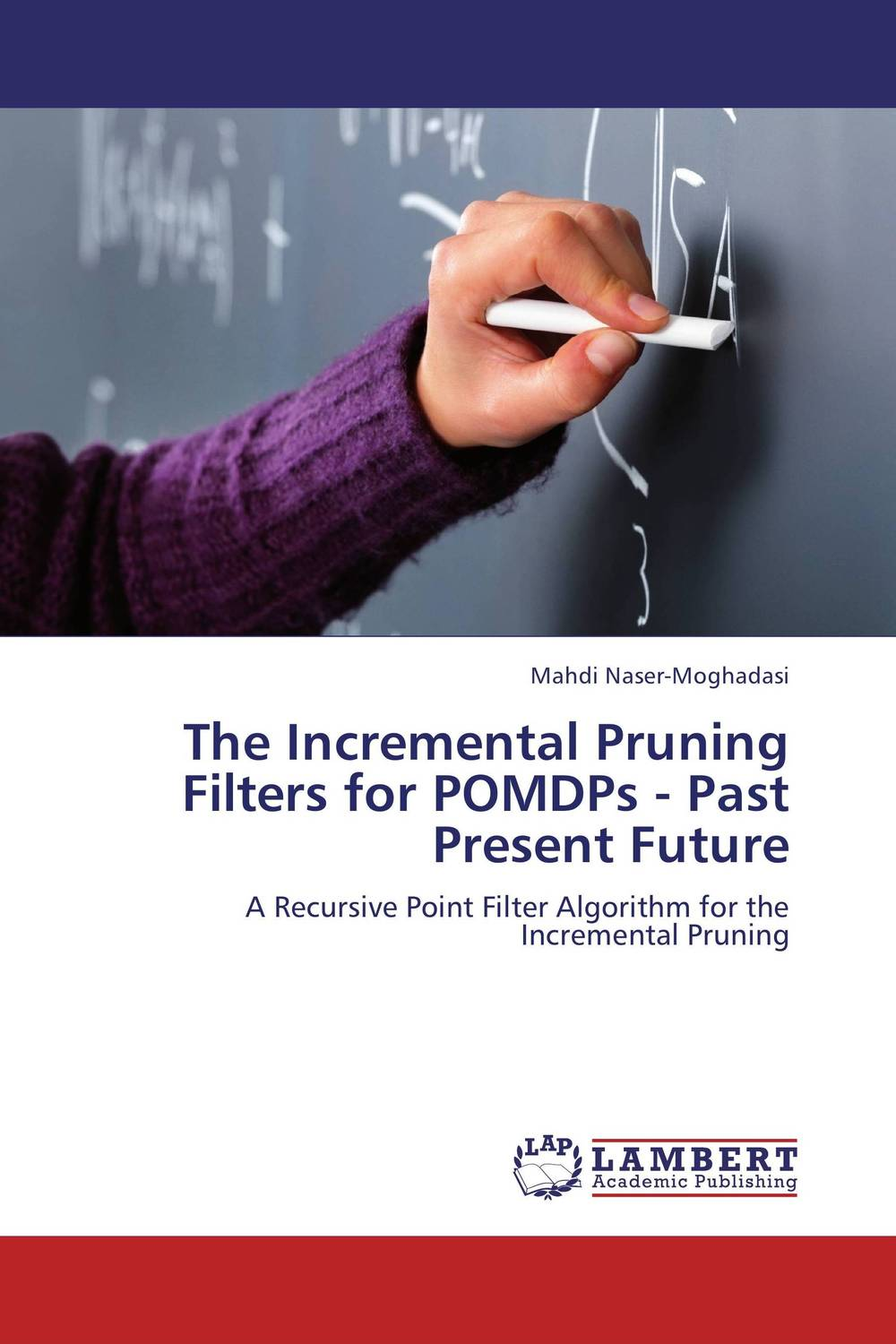 The Incremental Pruning Filters for POMDPs - Past Present Future marc vollenweider mind machine a decision model for optimizing and implementing analytics