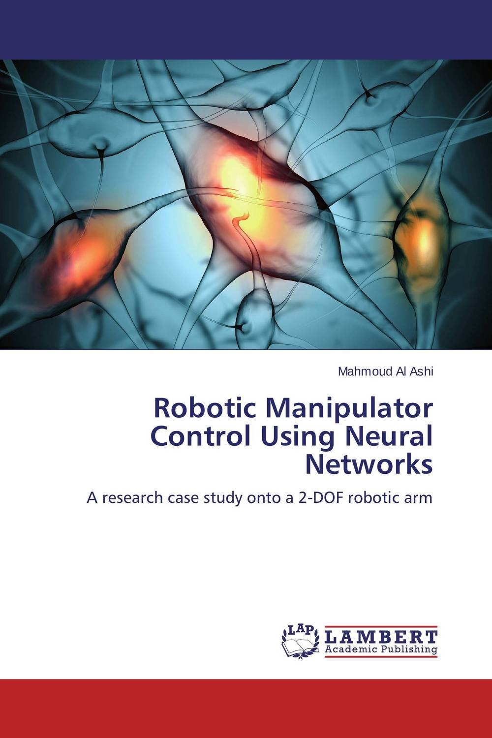 Robotic Manipulator Control Using Neural Networks peter stone layered learning in multiagent systems – a winning approach to robotic soccer
