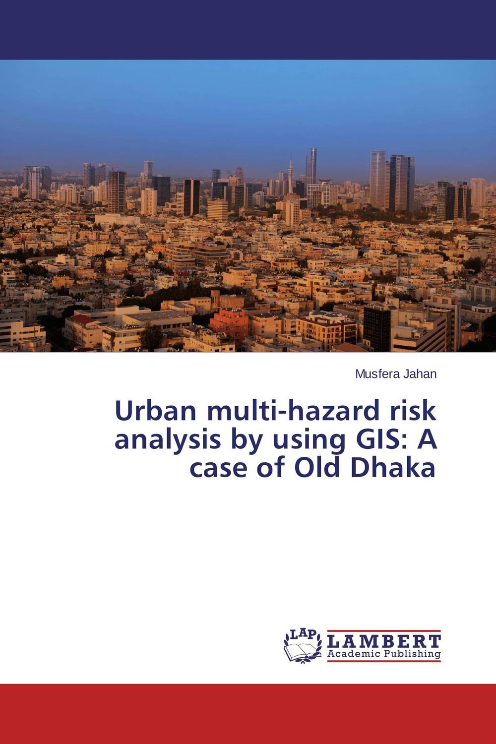 Urban multi-hazard risk analysis by using GIS: A case of Old Dhaka jahnavi ravula pawan kumar avadhanam and r k mishra credit and risk analysis by banks
