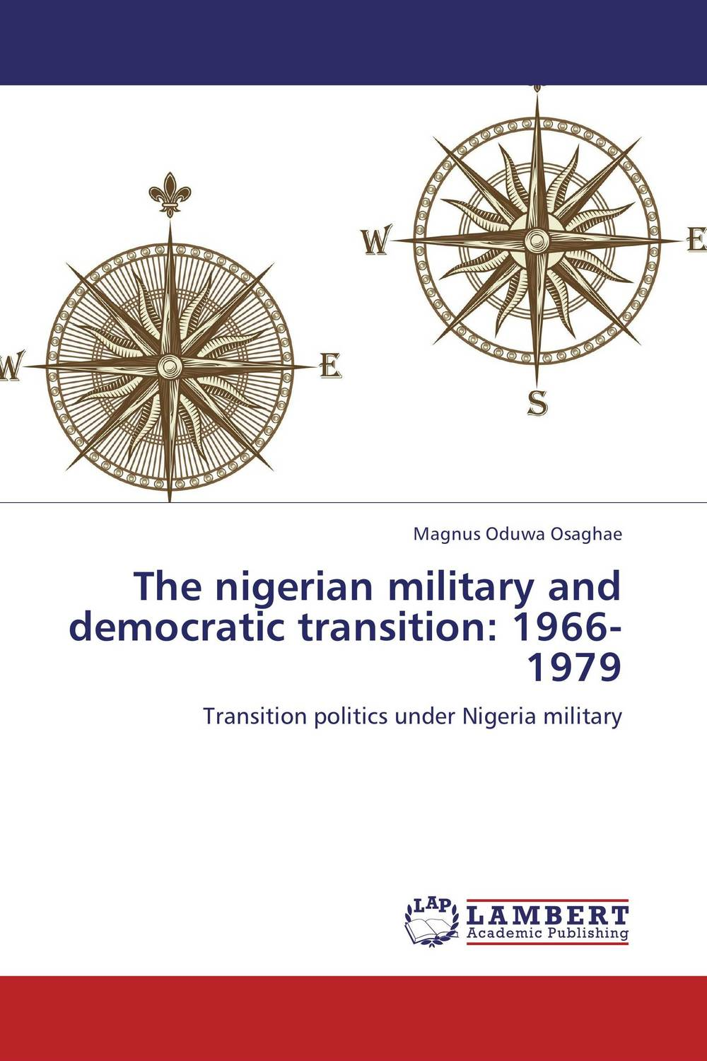 The nigerian military and democratic transition: 1966-1979 fighting corruption in nigeria