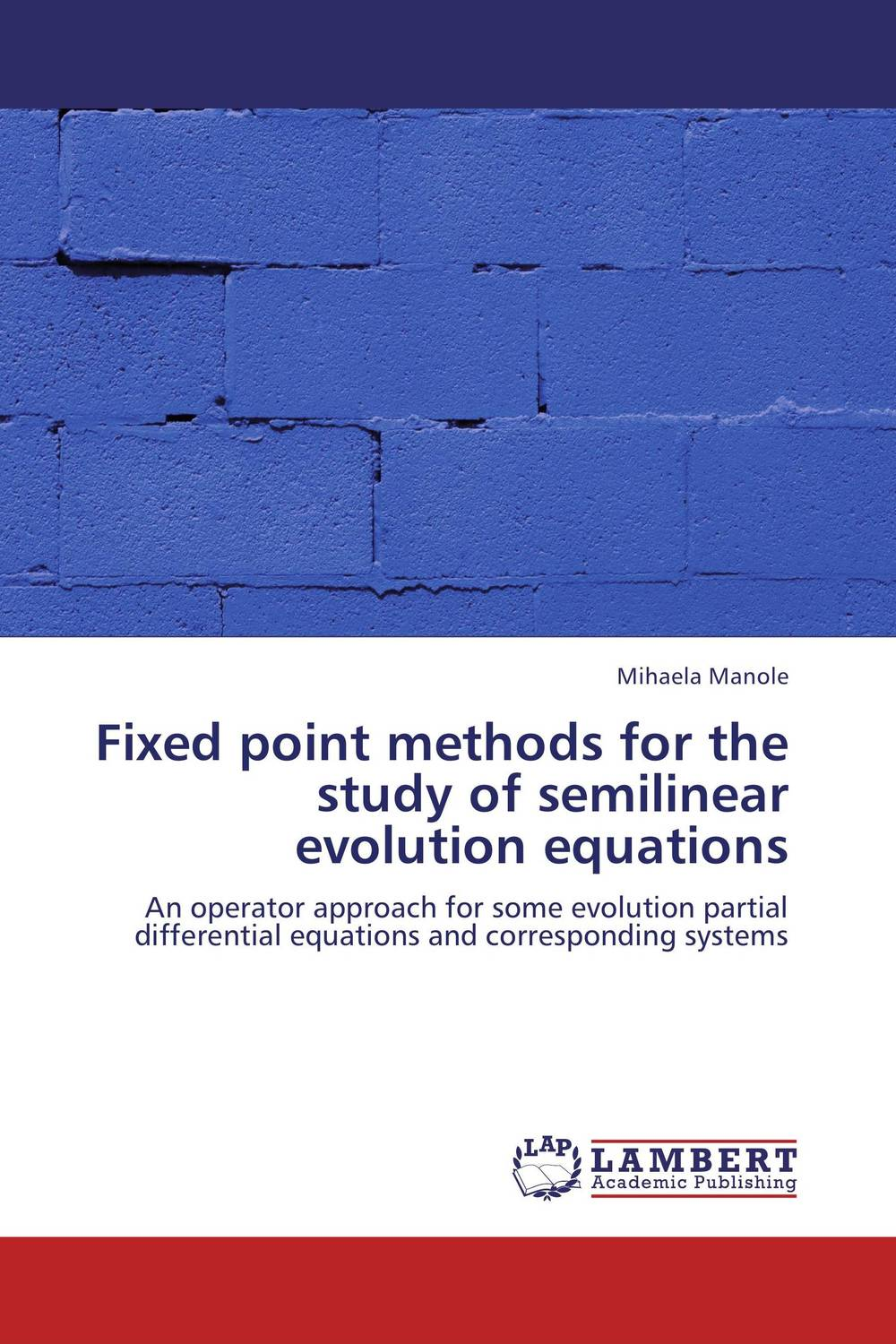 Fixed point methods for the study of semilinear evolution equations evolution equations and applications