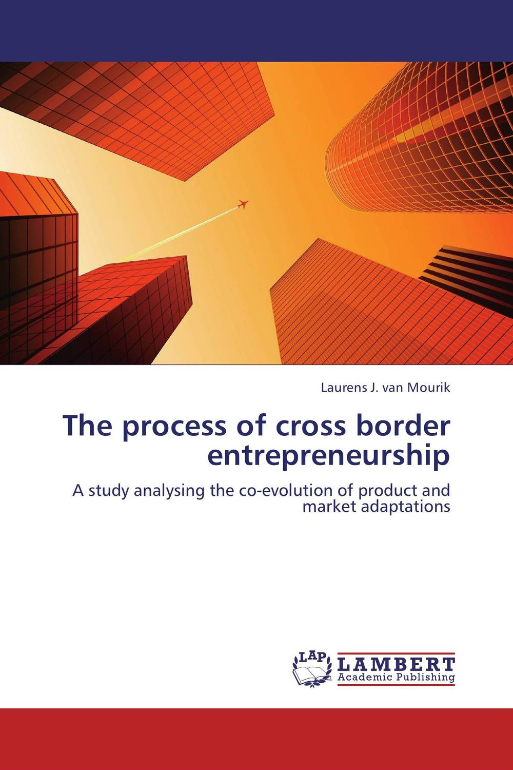 The process of cross border entrepreneurship laurens j van mourik the process of cross border entrepreneurship