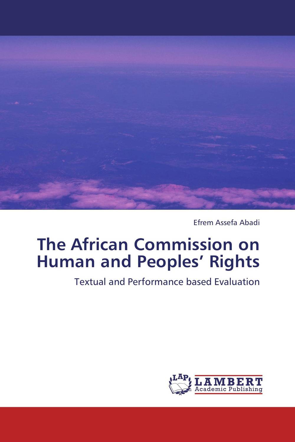 The African Commission on Human and Peoples' Rights the role of evaluation as a mechanism for advancing principal practice