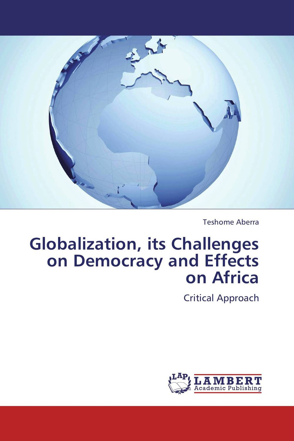 Globalization, its Challenges on Democracy and Effects on Africa globalization its challenges on democracy and effects on africa