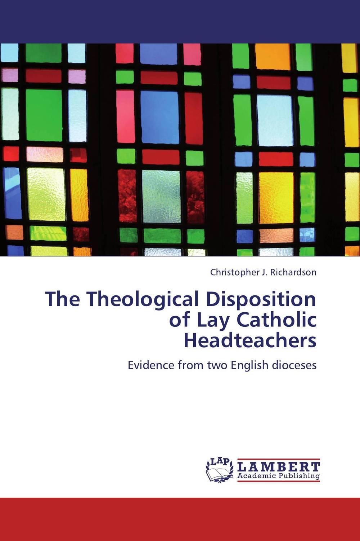 The Theological Disposition of Lay Catholic Headteachers the contemporary catholic teacher