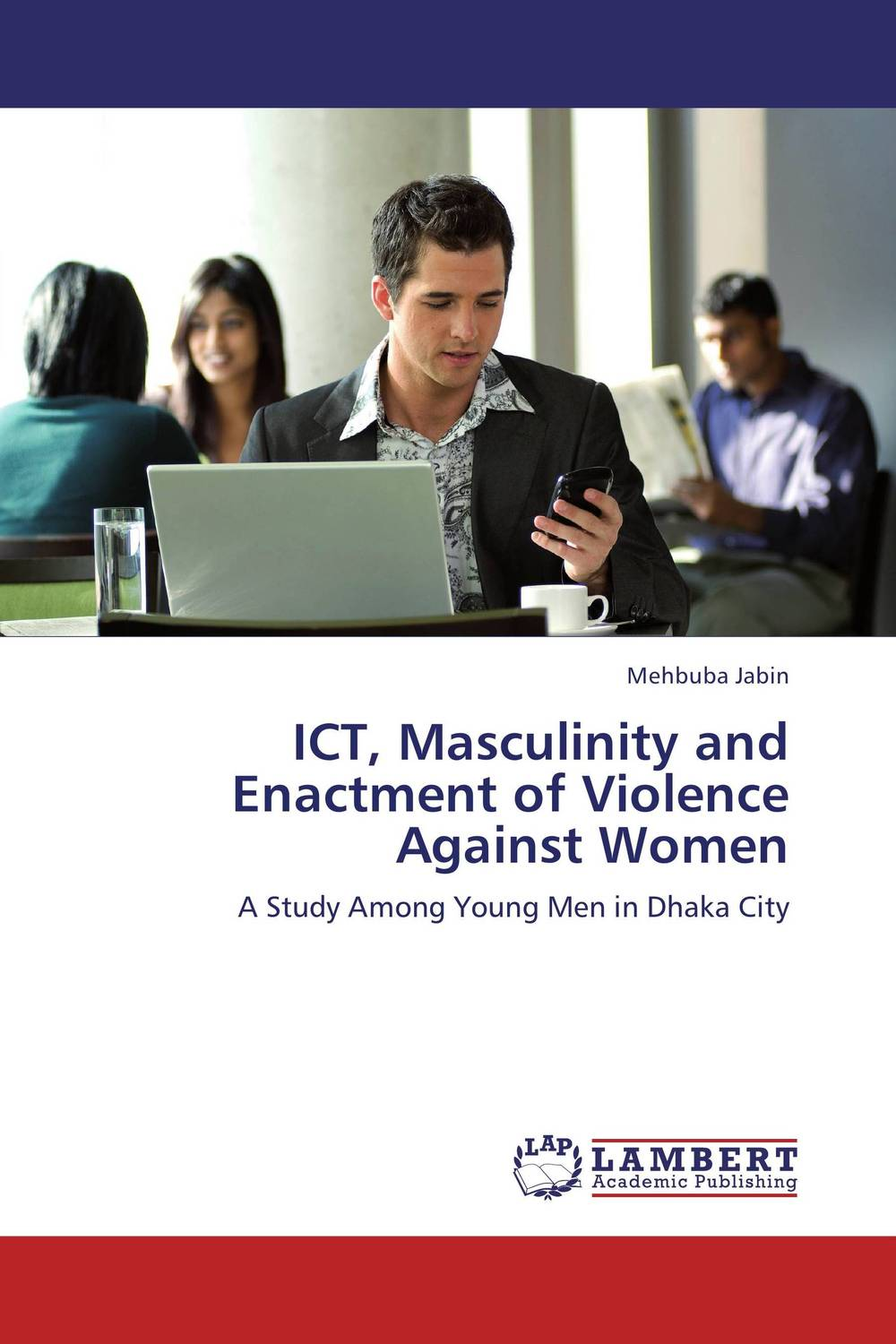 ICT, Masculinity and Enactment of Violence Against Women nation gender and cultures of violence